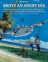 Above an Angry Sea: Men and Missions of the US Navy's PB4Y-1 Liberator