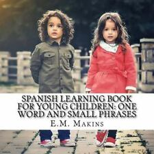 Spanish Learning Book for Young Children: One Word and Small Phrases by E. M....
