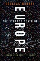 The Strange Death of Europe by Douglas Murray (author)