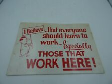"""Vintage Business Sign """"I Believe Everyone Should Learn to Work"""""""