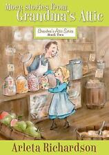 Grandma's Attic: More Stories from Grandma's Attic by Arleta Richardson...