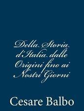 Della Storia d'Italia Dalle Origini Fino Ai Nostri Giorni by Cesare Balbo...