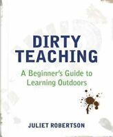 Dirty Teaching A Beginner's Guide to Learning Outdoors 9781781351079 | Brand New