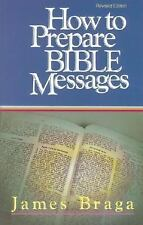 How to Prepare Bible Messages by James Braga