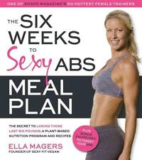 The Six Weeks to Sexy Abs Meal Plan: The Secret to Losing Those Last Six Pounds: