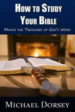 How to Study Your Bible : Mining the Treasures of God's Word by Michael...