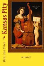 Kansas Pity by Hans von Osten (2013, Paperback)