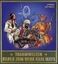 Traumwelten - Bilder zum Werk Karl Mays III von Stefan Schmatz (2010, Gebundene Ausgabe)