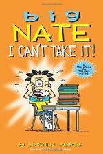 Big Nate: I Cant Take It! by Lincoln Peirce