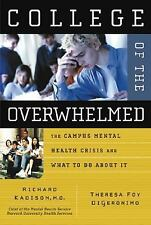 College of the Overwhelmed : The Campus Mental Health Crisis and What to Do Abou