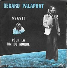 """45 TOURS / 7"""" SINGLE--GERARD PALAPRAT--SVASTI / POUR LA FIN DU MONDE"""