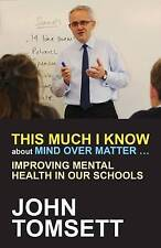 This Much I Know About Mind Over Matter ...: Improving Mental Health in Our Scho