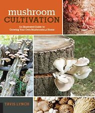 Mushroom Cultivation : An Illustrated Guide to Growing Your Own Mushrooms at Hom