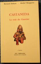 Castaneda La voie du Guerrier - B. Dubant & M. Marguerie - Guy Trédaniel 1988