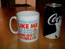 """IF YOU DON'T LIKE ME BUY A MAP & A CAR & GO TO HELL"", Ceramic Coffee Cup / Mug"