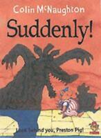 Suddenly! (Preston Pig) By Colin McNaughton