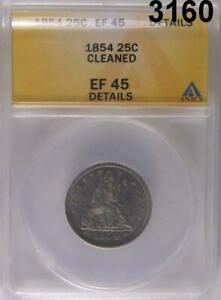 1854 ANACS CERTIFIED EF 45 SEATED LIBERTY QUARTER DETAILS CLEANED #3160