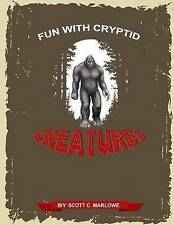 Fun with Cryptid Creatures by Scott C Marlowe