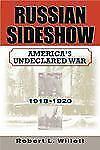 Russian Sideshow : America's Undeclared War, 1918-1920 by Robert L. Willett...