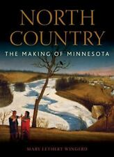 North Country : The Making of Minnesota by Kirsten Delegard and Mary Lethert...