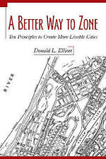 NEW A Better Way to Zone: Ten Principles to Create More Livable Cities