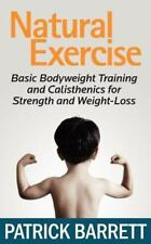 Natural Exercise : Basic Bodyweight Training and Calisthenics for Strength...