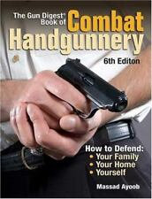 The Gun Digest Book of Combat Handgunnery by Massad Ayoob (2007, Paperback)