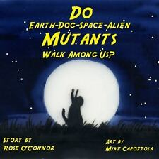 Do Earth-Dog-Space-Alien Mutants Walk among Us? by Rose O'Connor (2014,...