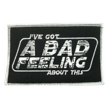 I've Got a Bad Feeling About This Iron On Patch Star Wars Movie Quote Han Solo