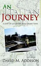 An Italian Journey : A Sort of Latter-Da by David Addison (2005, Paperback)