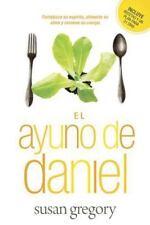 El Ayuno de Daniel: Fortalezca su Espiritu, Alimente su Alma y Renueve su Cuerpo