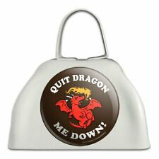 Quit Dragon Dragging Me Down Funny Humor White Metal Cowbell Cow Bell Instrument