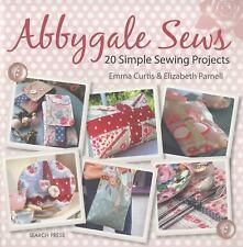 Abbygale Sews : 20 Simple Sewing Projects by Elizabeth Parnell and Emma Curtis