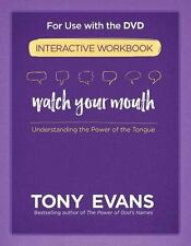 Watch Your Mouth Interactive Workbook : The Power of Knowing What to Say and ...