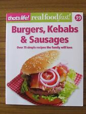 THAT'S LIFE! - REAL FOOD FAST #39 BURGERS KEBABS & SAUSAGES 75 SIMPLE RECIPES