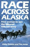 Race Across Alaska: First Woman to Win the Iditarod Tells Her Story by Libby Rid