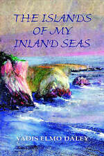 NEW The Islands of My Inland Seas by Vadis Elmo Daley