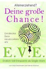 Alleinerziehend? Deine Grosse Chance! : Entdecke Dein Neues Leben Als E. V....