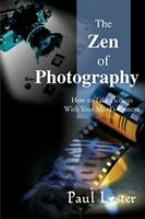 The Zen of Photography: How to Take Pictures Wi... by Lester PhD, Paul Paperback