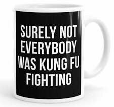 Surely Not Everybody Was Kung Fu Fighting Funny Coffee Mug Tea Cup