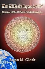 What Will Really Happen in 2012? : Mysteries of the 13 B'aktun Paradox...