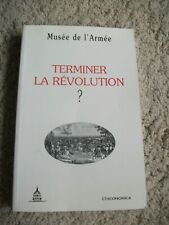 Terminer la révolution? Actes du Colloque organise par le Musée de l´Armée
