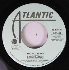 Rock Promo 45 Robbie Patton - You Go It Bad / You Got It Bad On Atlantic