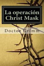 La Operacion Christ Mask : El Thriller de Jesucristo by Doctor Grimm (2014,...