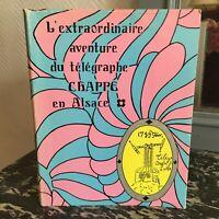 l'extraordinaire aventure du télégraphe aérien en Alsace Claude CHAPPE 1968