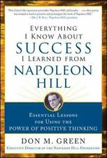 Everything I Know About Success I Learned from Napoleon Hill: Essential Lessons