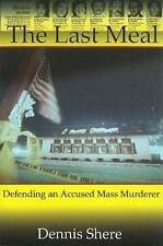 The Last Meal: Defending an Accused Mass Murderer - New Book Shere, Dennis
