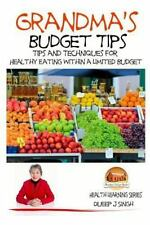 Grandma's Budget Tips - Tips and Techniques for Healthy Eating Within a...