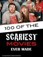 100 of the Scariest Movies Ever Made by Alex Trost and Vadim Kravetsky (2013,...