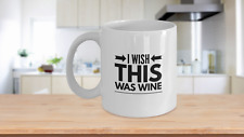 I Wish This Was WINE Coffee Mug for Wine Lovers